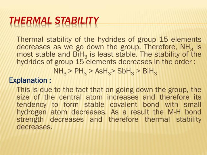 Thermal stability of the hydrides of group 15 elements decreases as we go down the group. Therefore, NH