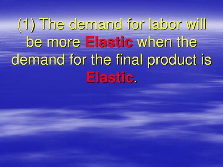 (1) The demand for labor will be more