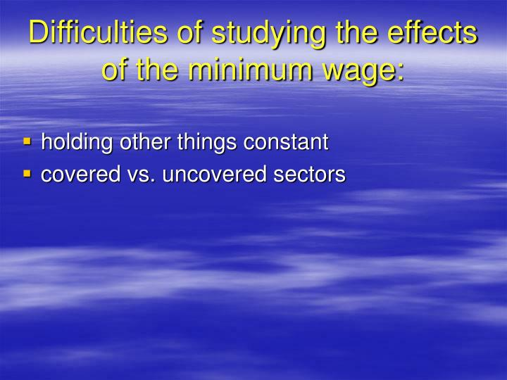 Difficulties of studying the effects of the minimum wage: