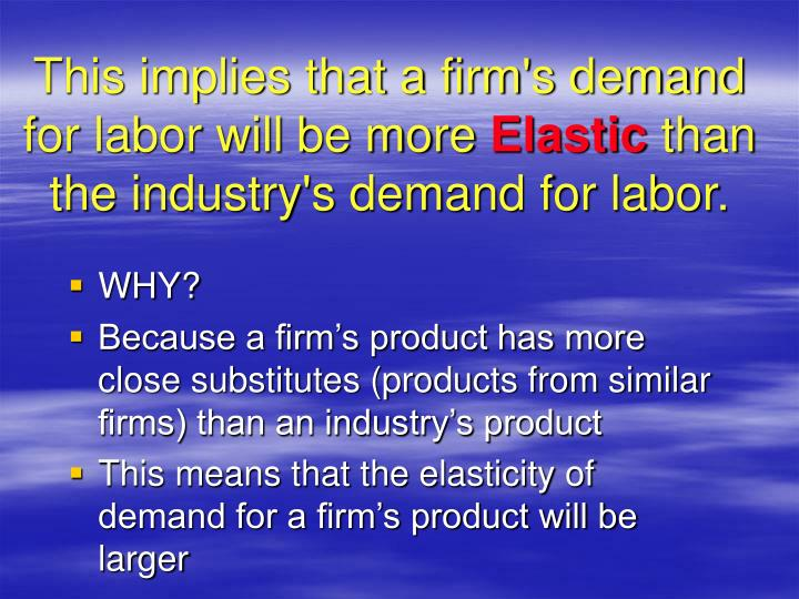 This implies that a firm's demand for labor will be more