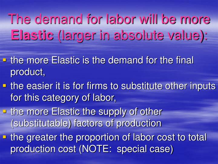 The demand for labor will be more