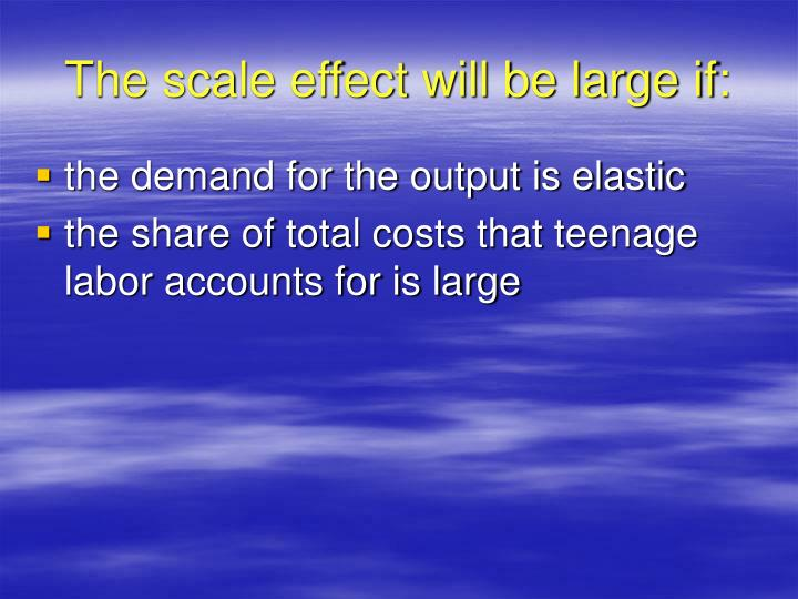 The scale effect will be large if: