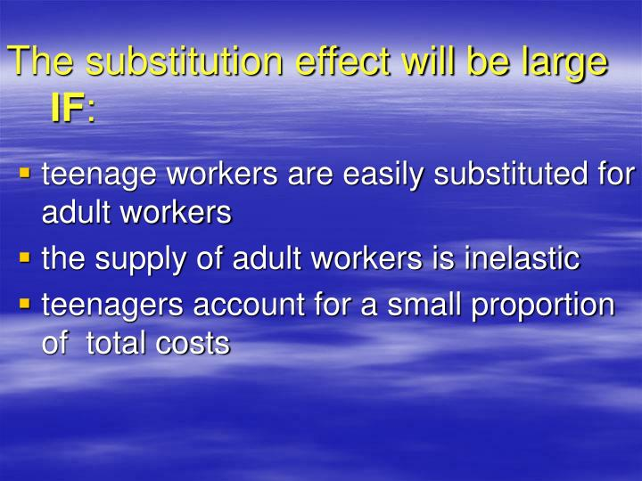 The substitution effect will be large