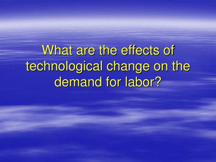What are the effects of technological change on the demand for labor?