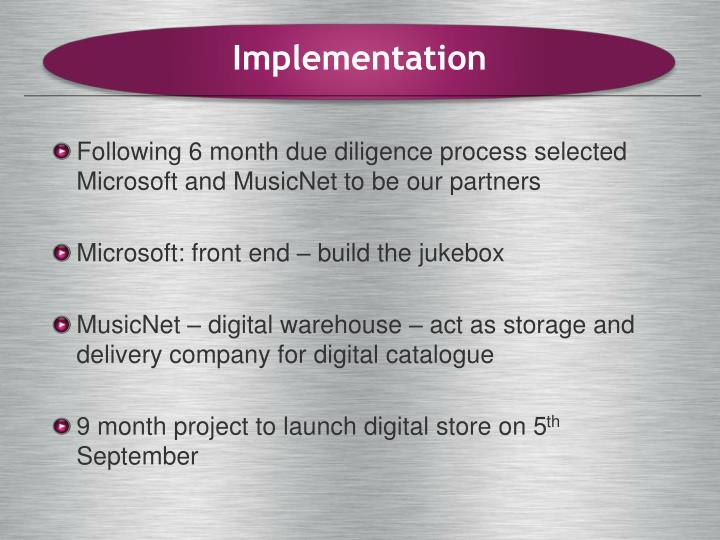 Following 6 month due diligence process selected Microsoft and MusicNet to be our partners