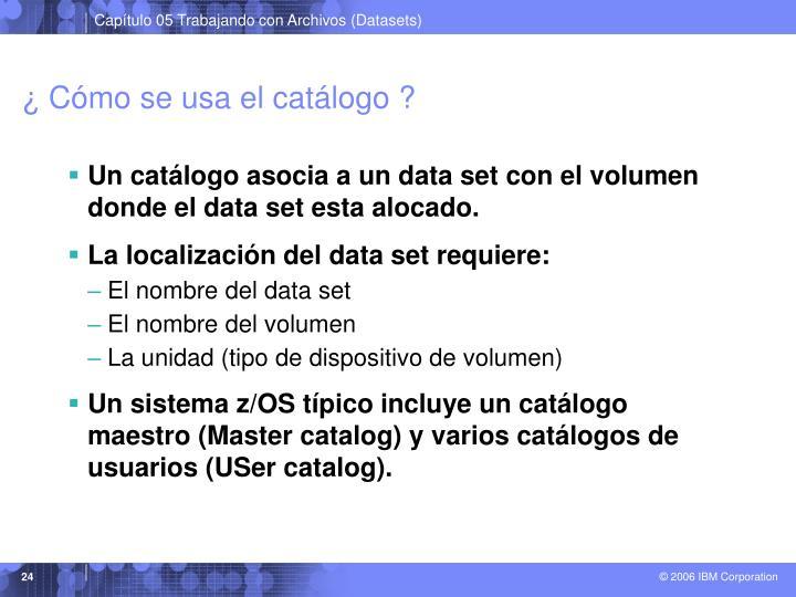 ¿ Cómo se usa el catálogo ?