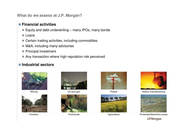 What do we assess at J.P. Morgan?