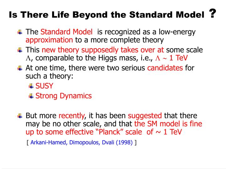 Is there life beyond the standard model