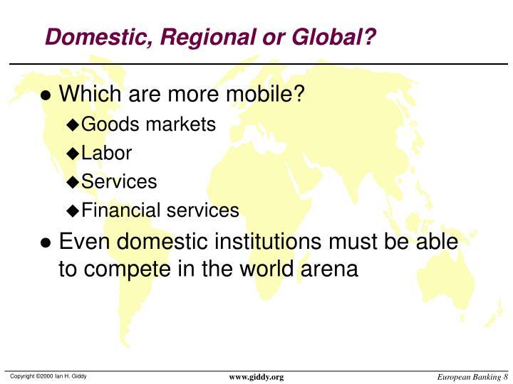 Domestic, Regional or Global?