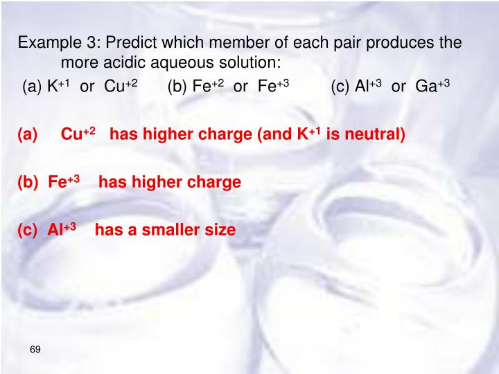Example 3: Predict which member of each pair produces the more acidic aqueous solution: