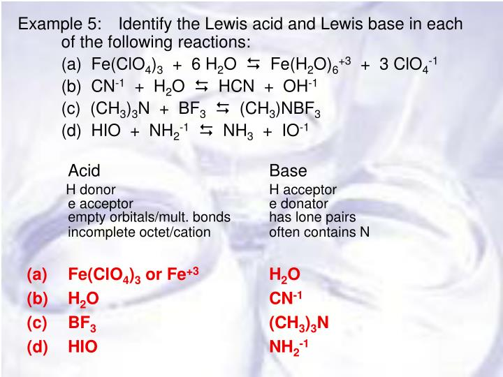 Example 5:	Identify the Lewis acid and Lewis base in each of the following reactions:
