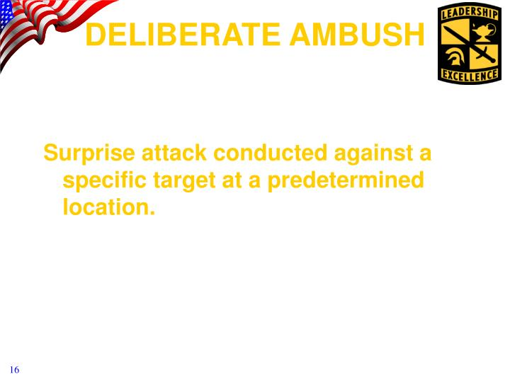 Surprise attack conducted against a specific target at a predetermined location.