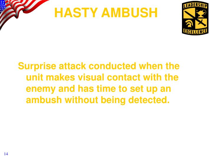 Surprise attack conducted when the unit makes visual contact with the enemy and has time to set up an ambush without being detected.