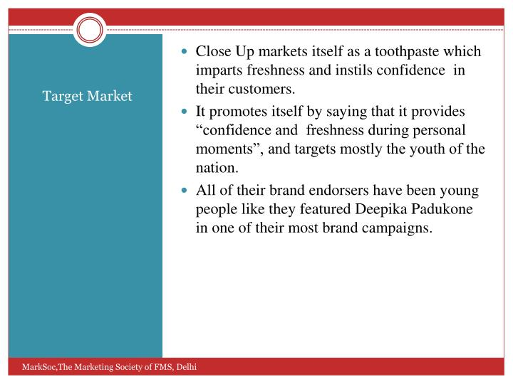 Close Up markets itself as a toothpaste which imparts freshness and instils confidence  in their customers.