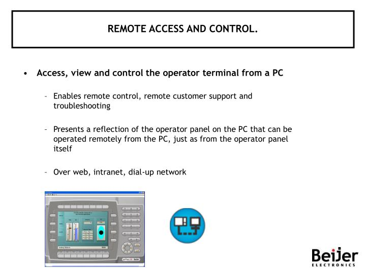 REMOTE ACCESS AND CONTROL.