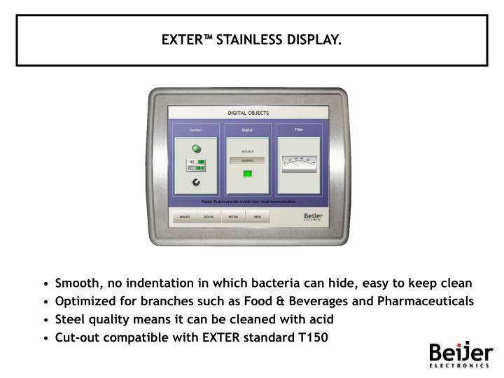 EXTER™ STAINLESS DISPLAY.