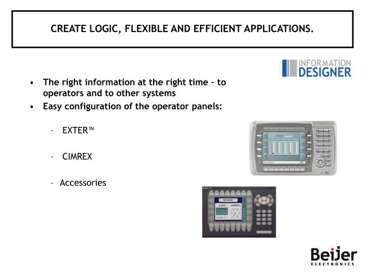 CREATE LOGIC, FLEXIBLE AND EFFICIENT APPLICATIONS.