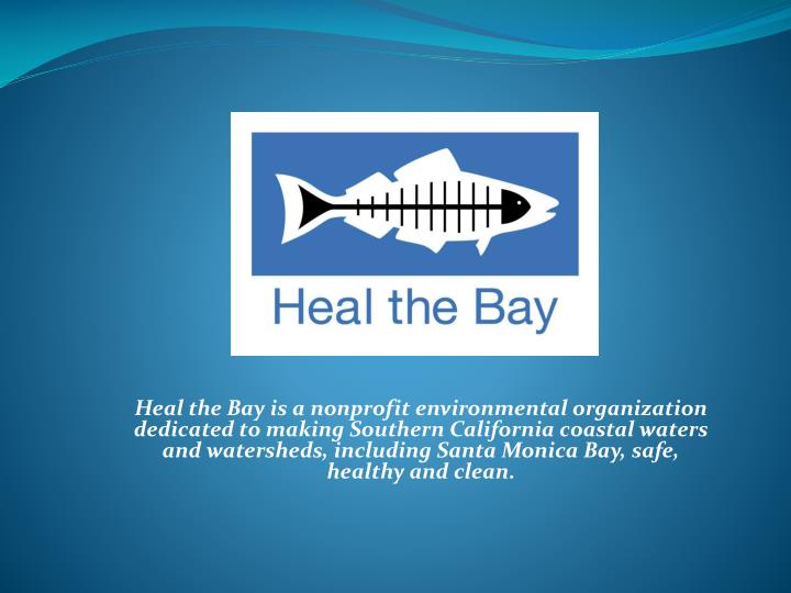 Heal the Bay is a nonprofit environmental organization dedicated to making Southern California coast...