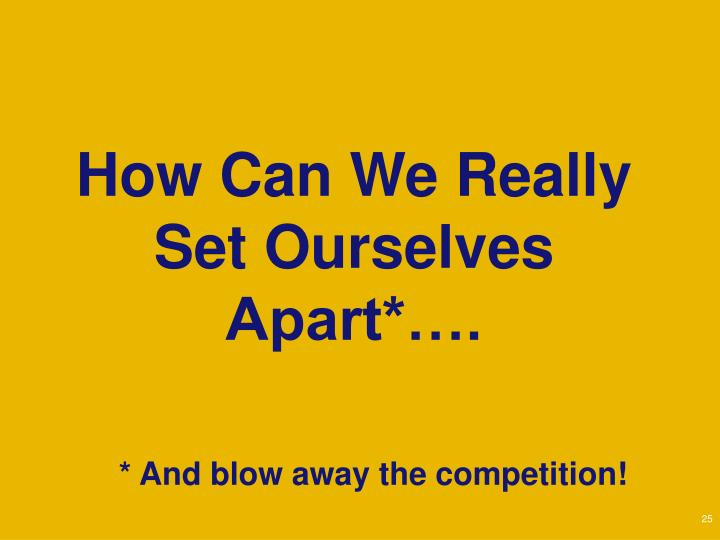 How Can We Really Set Ourselves Apart*….