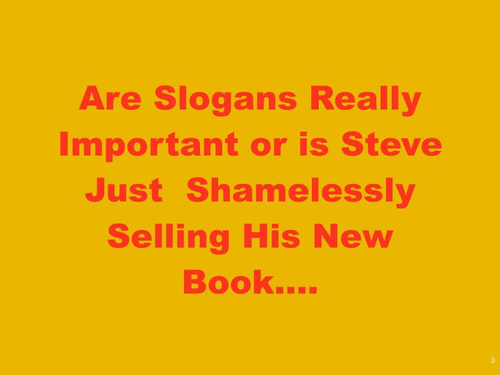 Are Slogans Really Important or is Steve Just  Shamelessly Selling His New Book….