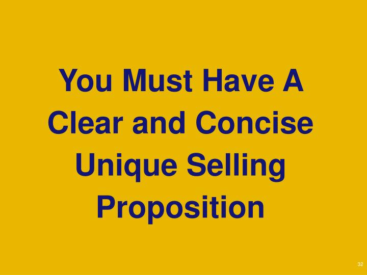 You Must Have A Clear and Concise Unique Selling Proposition