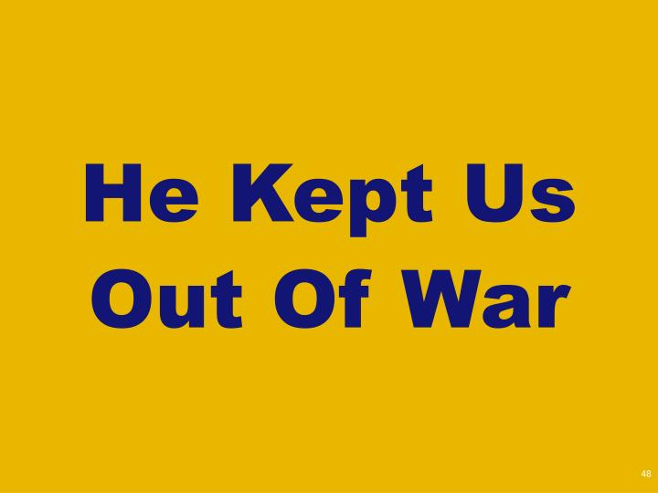 He Kept Us Out Of War