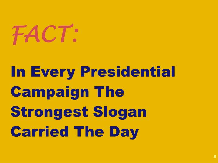 In Every Presidential Campaign The Strongest Slogan Carried The Day