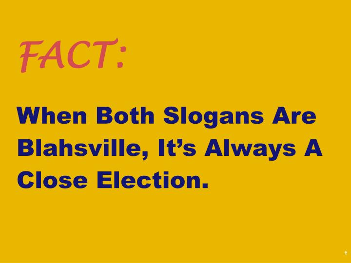 When Both Slogans Are Blahsville, It's Always A Close Election.
