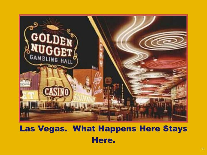 Las Vegas.  What Happens Here Stays Here.
