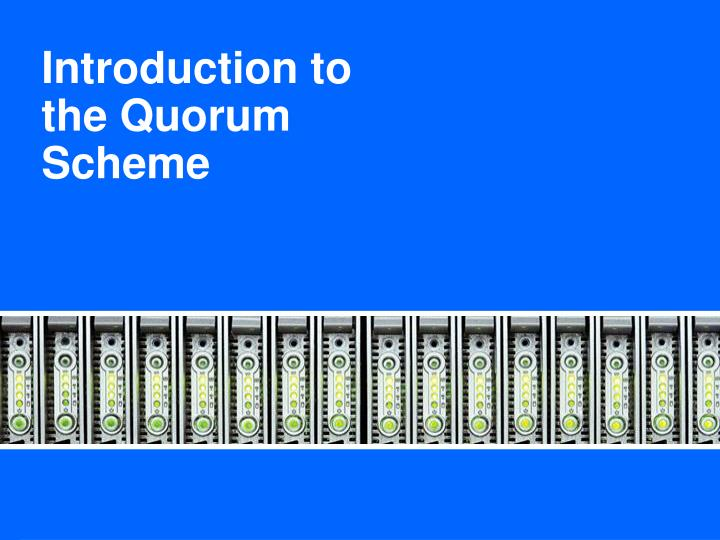 Introduction to the Quorum Scheme