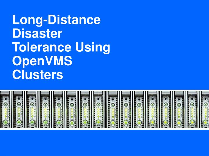 Long-Distance Disaster Tolerance Using OpenVMS Clusters