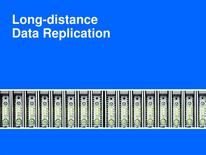 Long-distance Data Replication
