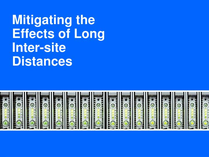 Mitigating the Effects of Long Inter-site Distances