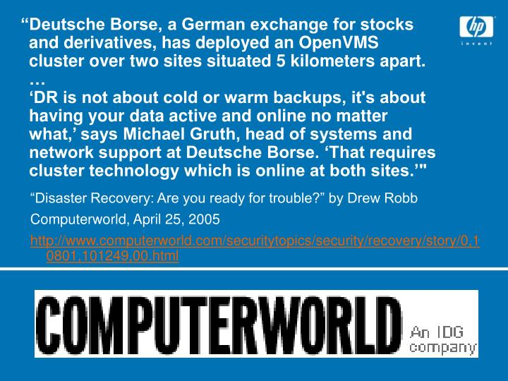 """Deutsche Borse, a German exchange for stocks and derivatives, has deployed an OpenVMS cluster over two sites situated 5 kilometers apart. …"