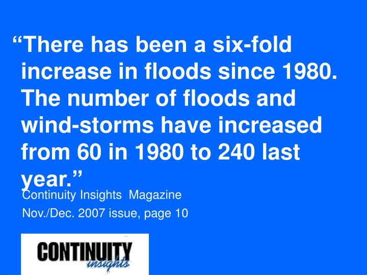 """There has been a six-fold increase in floods since 1980. The number of floods and wind-storms have increased from 60 in 1980 to 240 last year."""