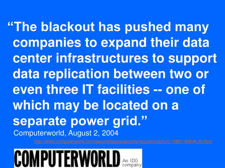 """The blackout has pushed many companies to expand their data center infrastructures to support data replication between two or even three IT facilities -- one of which may be located on a separate power grid."""