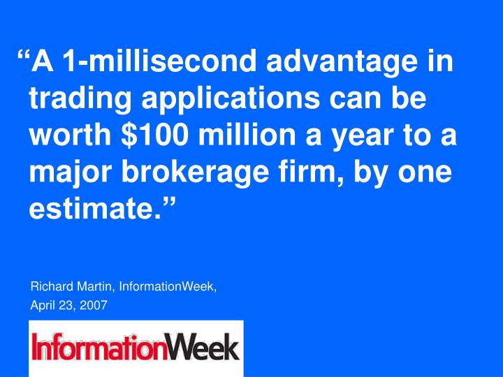 """A 1-millisecond advantage in trading applications can be worth $100 million a year to a major brokerage firm, by one estimate."""