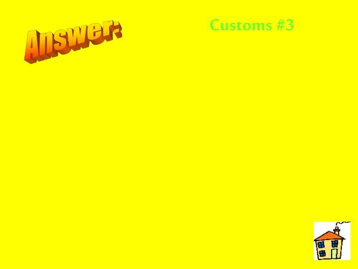 Customs #3