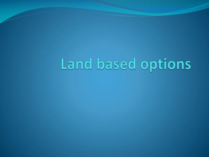 Land based options
