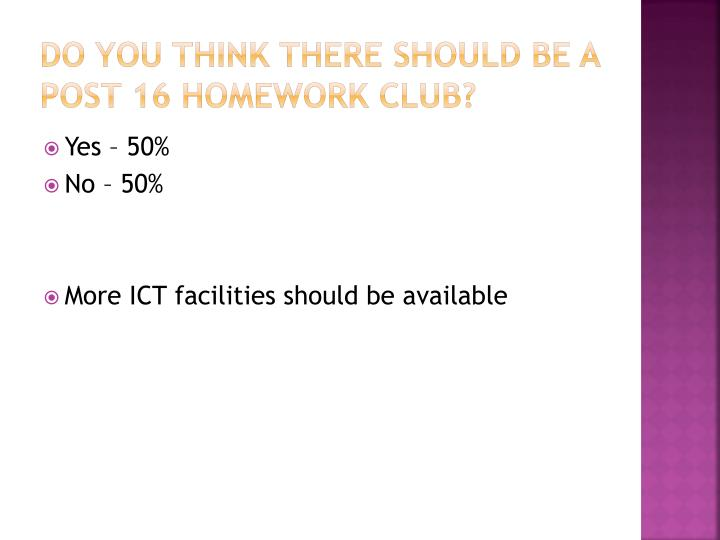 Do you think there should be a Post 16 homework club?