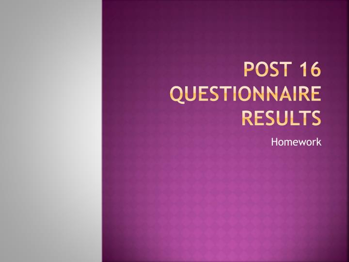 Post 16 Questionnaire Results