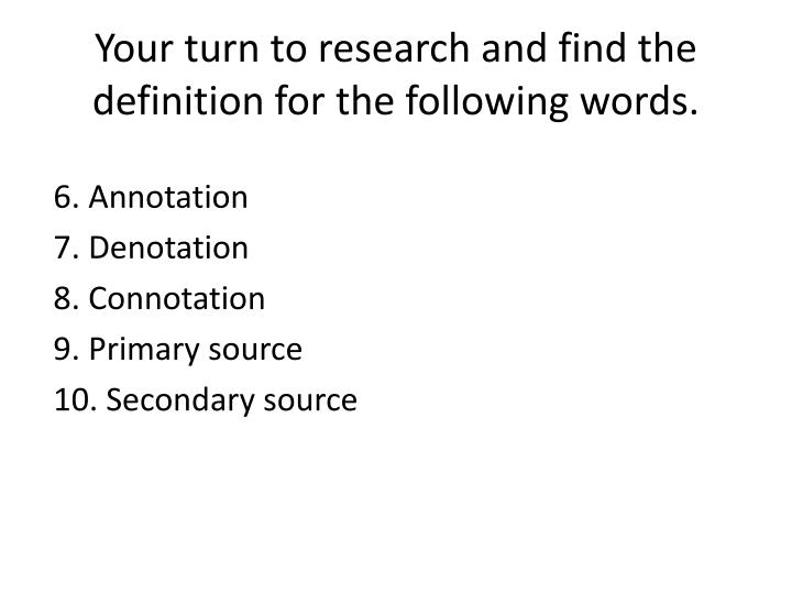 Your turn to research and find the definition for the following words