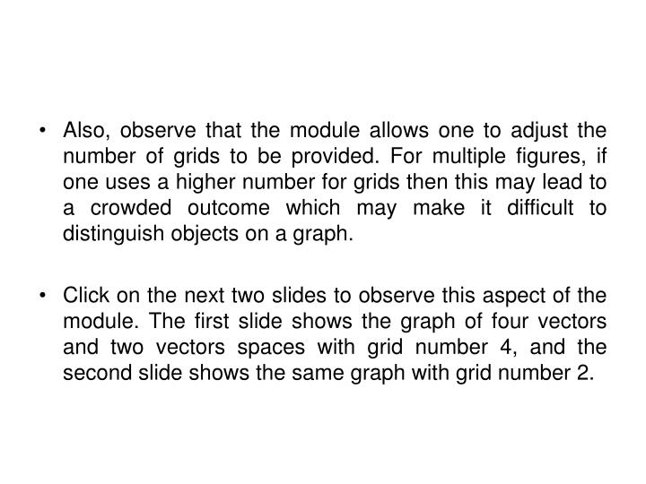 Also, observe that the module allows one to adjust the number of grids to be provided. For multiple figures, if one uses a higher number for grids then this may lead to a crowded outcome which may make it difficult to distinguish objects on a graph.