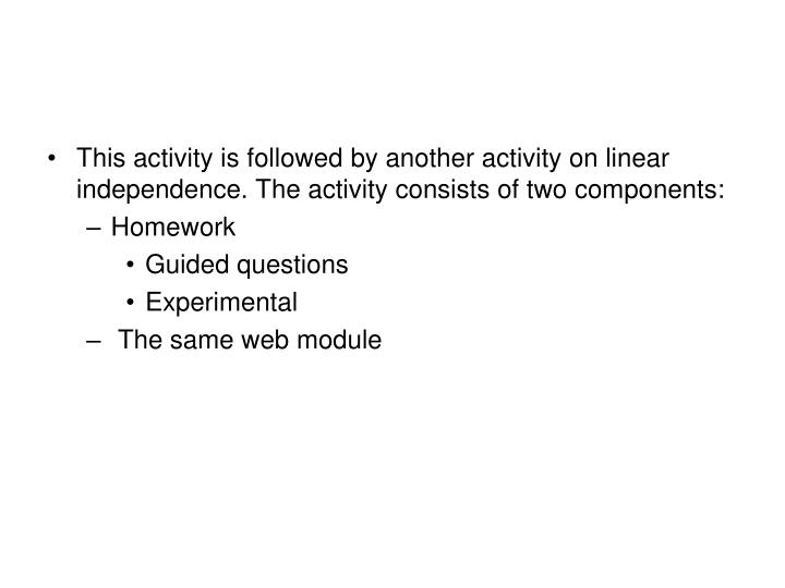 This activity is followed by another activity on linear independence. The activity consists of two components: