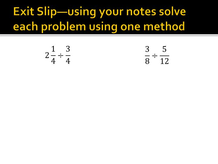 Exit Slip—using your notes solve each problem using one method