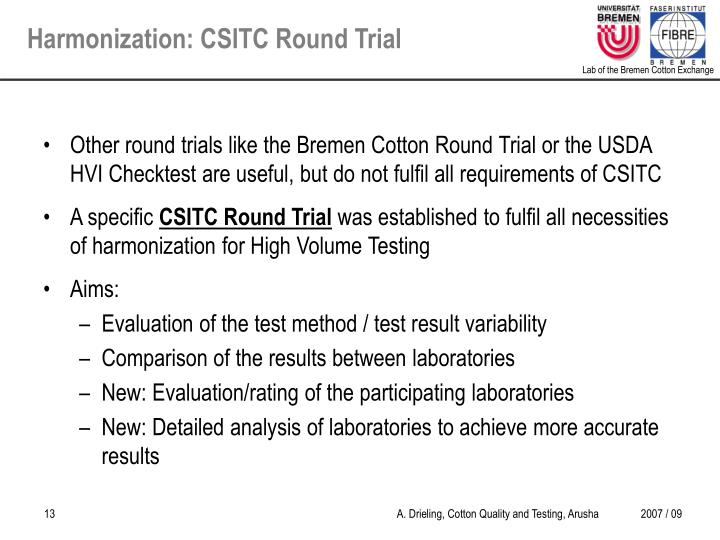 Other round trials like the Bremen Cotton Round Trial or the USDA HVI Checktest are useful, but do not fulfil all requirements of CSITC
