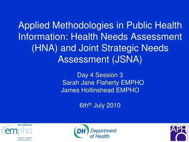 Applied Methodologies in Public Health Information: Health Needs Assessment (HNA) and Joint Strategic Needs Assessment (JSNA)