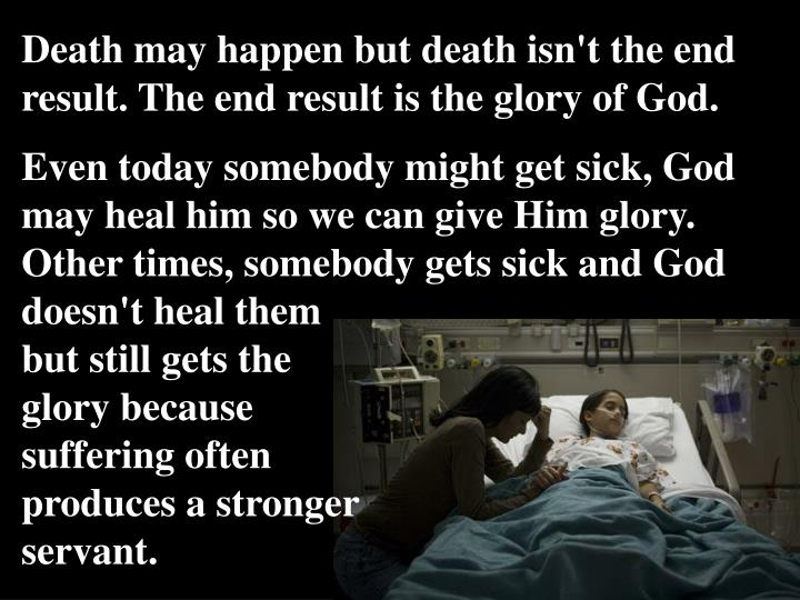 Death may happen but death isn't the end result.