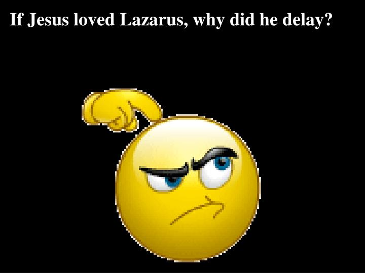 If Jesus loved Lazarus, why did he delay?