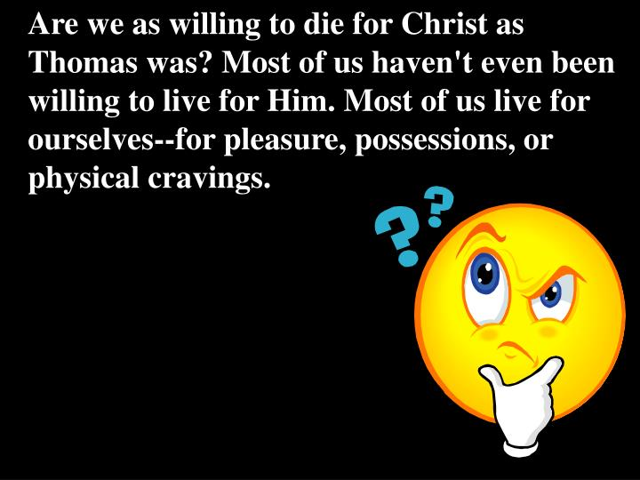 Are we as willing to die for Christ as Thomas was?